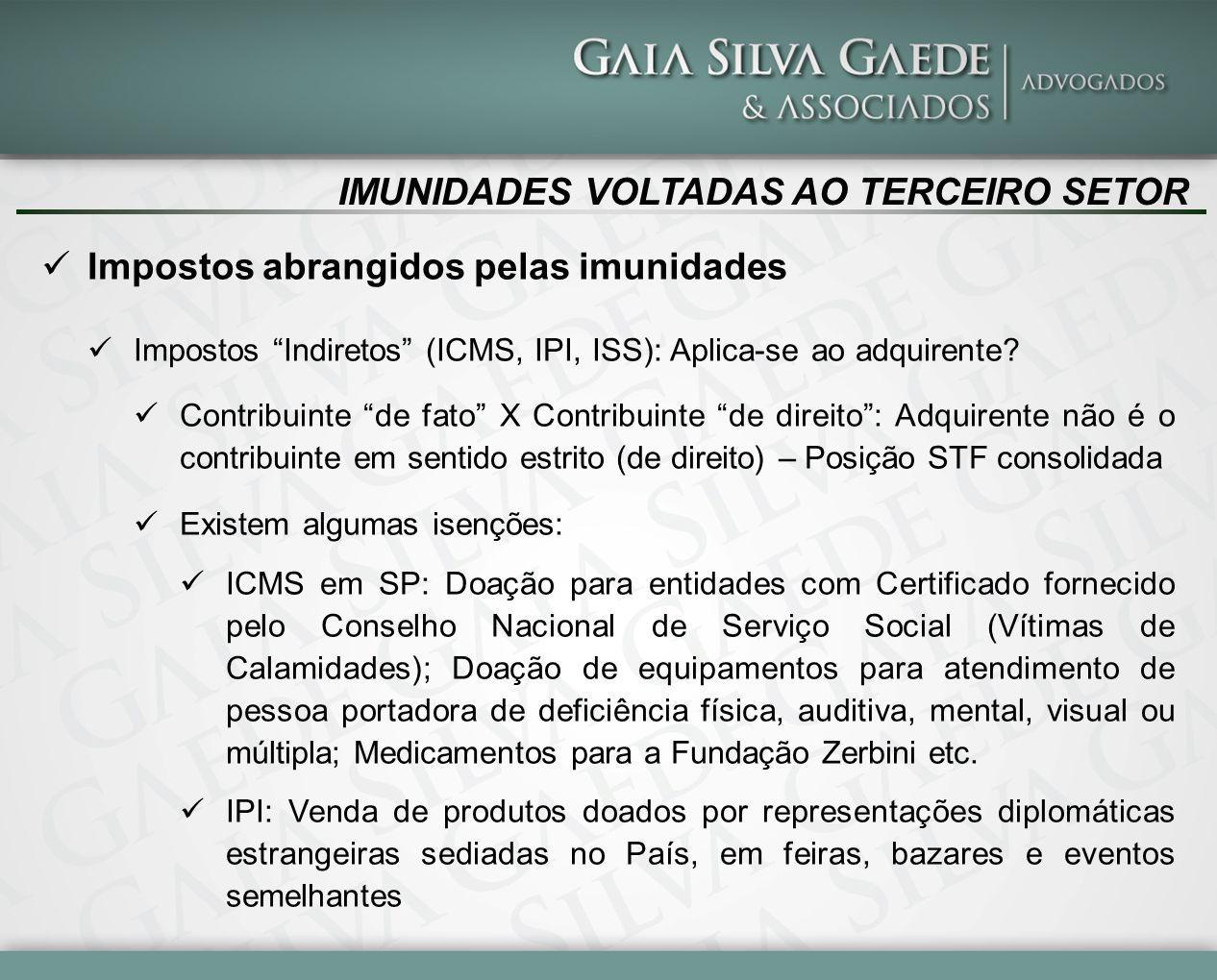 IMUNIDADES VOLTADAS AO TERCEIRO SETOR Impostos abrangidos pelas imunidades Impostos Indiretos (ICMS, IPI, ISS): Aplica-se ao adquirente.