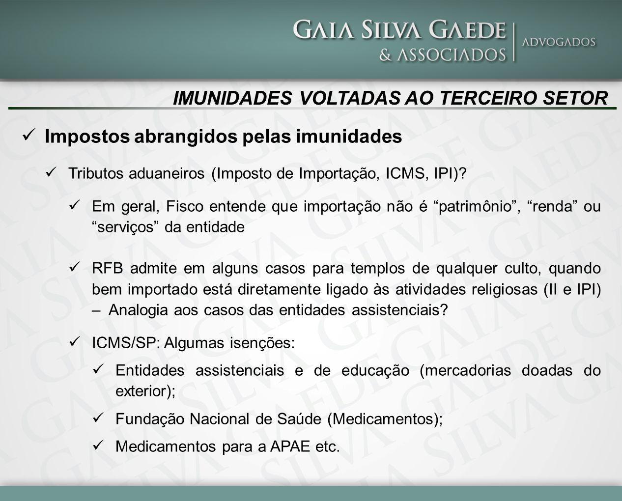 IMUNIDADES VOLTADAS AO TERCEIRO SETOR Impostos abrangidos pelas imunidades Tributos aduaneiros (Imposto de Importação, ICMS, IPI)? Em geral, Fisco ent