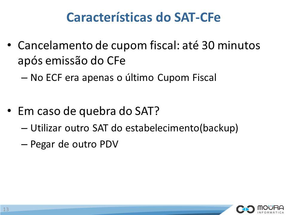 Características do SAT-CFe Cancelamento de cupom fiscal: até 30 minutos após emissão do CFe – No ECF era apenas o último Cupom Fiscal Em caso de quebra do SAT.