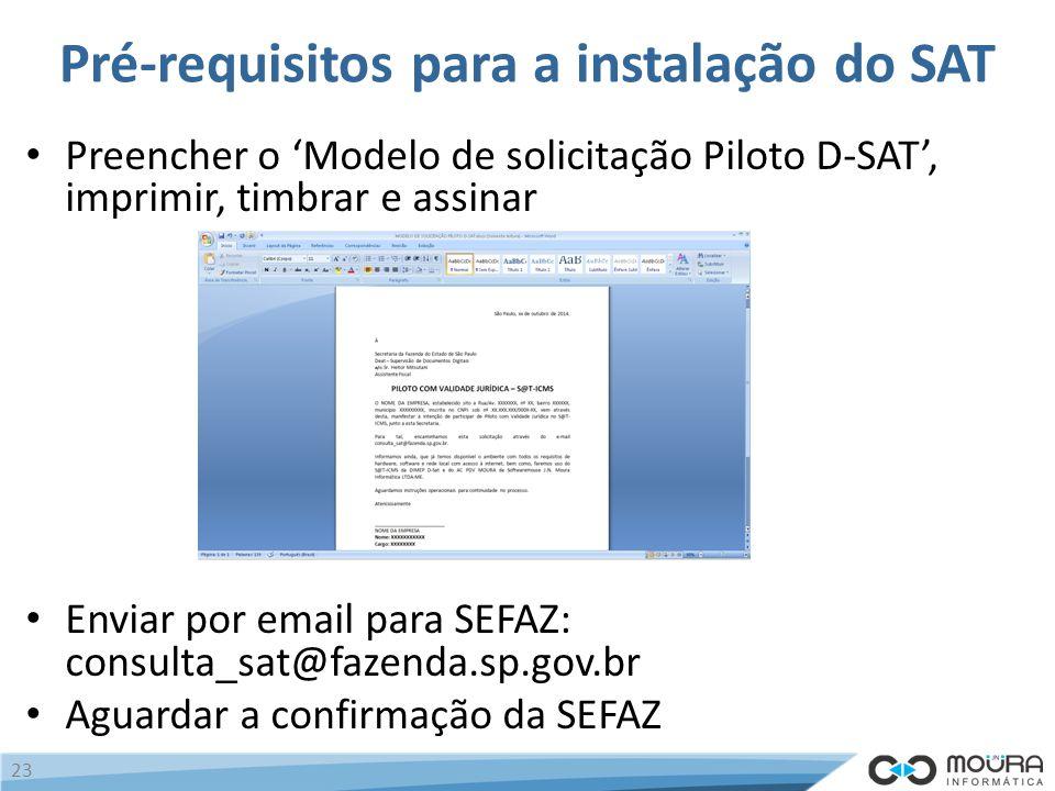 Pré-requisitos para a instalação do SAT Preencher o 'Modelo de solicitação Piloto D-SAT', imprimir, timbrar e assinar Enviar por email para SEFAZ: consulta_sat@fazenda.sp.gov.br Aguardar a confirmação da SEFAZ 23