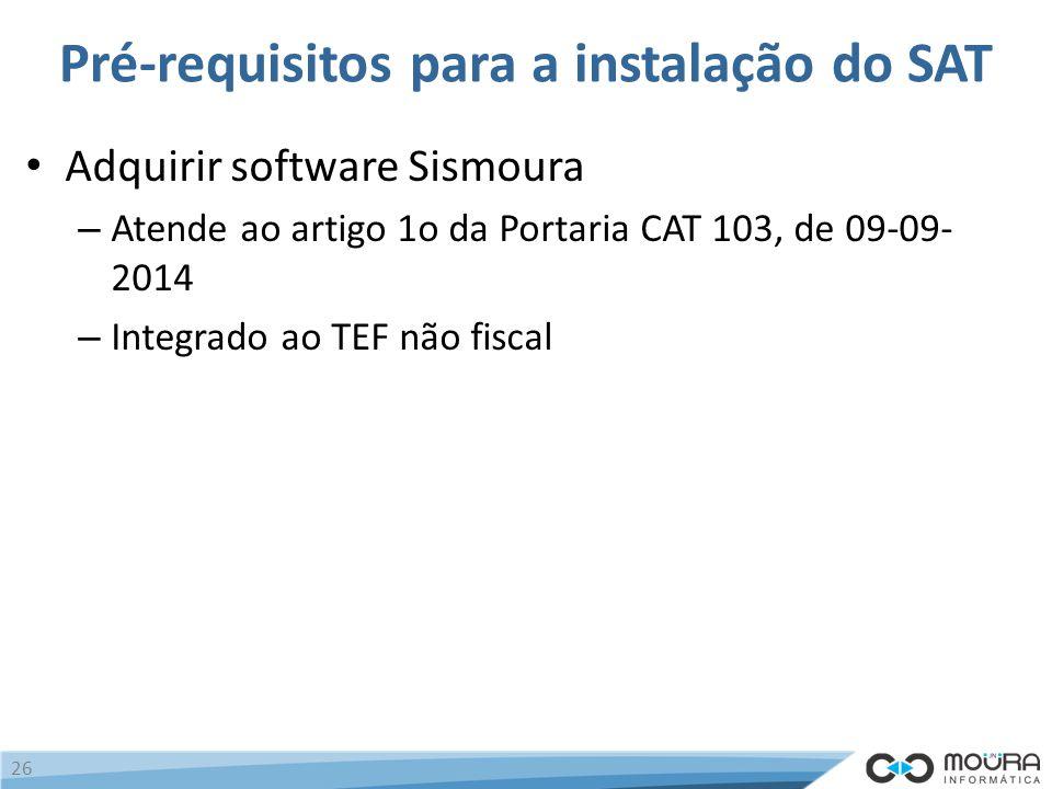 Pré-requisitos para a instalação do SAT Adquirir software Sismoura – Atende ao artigo 1o da Portaria CAT 103, de 09-09- 2014 – Integrado ao TEF não fiscal 26