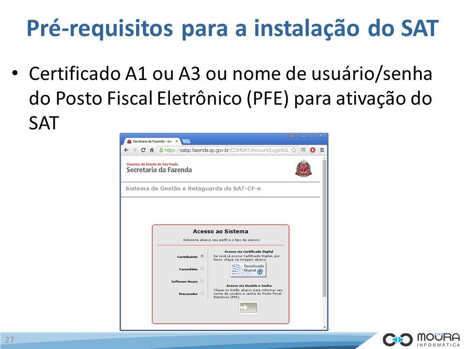 Pré-requisitos para a instalação do SAT Certificado A1 ou A3 ou nome de usuário/senha do Posto Fiscal Eletrônico (PFE) para ativação do SAT 27