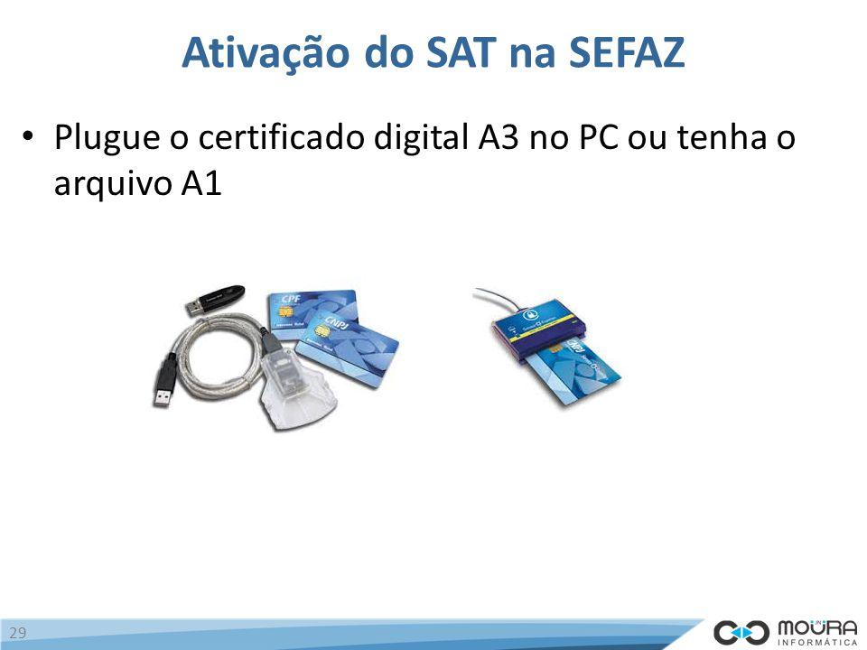 Ativação do SAT na SEFAZ Plugue o certificado digital A3 no PC ou tenha o arquivo A1 29
