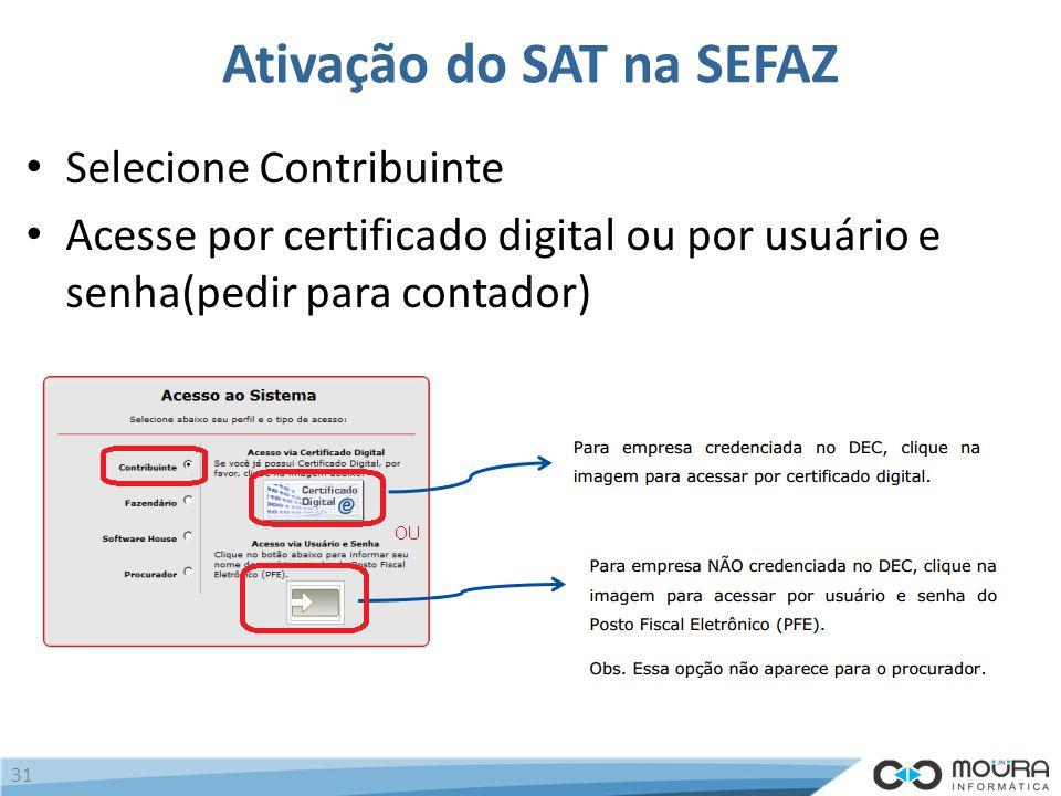 Ativação do SAT na SEFAZ Selecione Contribuinte Acesse por certificado digital ou por usuário e senha(pedir para contador) 31