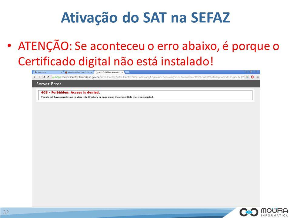 Ativação do SAT na SEFAZ ATENÇÃO: Se aconteceu o erro abaixo, é porque o Certificado digital não está instalado.