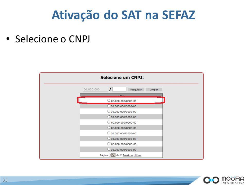 Ativação do SAT na SEFAZ Selecione o CNPJ 33