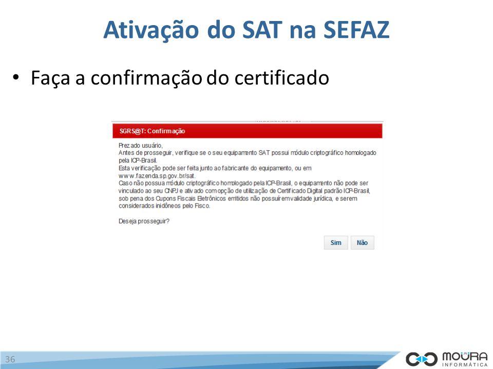 Ativação do SAT na SEFAZ Faça a confirmação do certificado 36