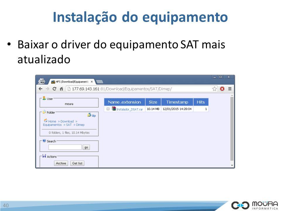 Instalação do equipamento Baixar o driver do equipamento SAT mais atualizado 40