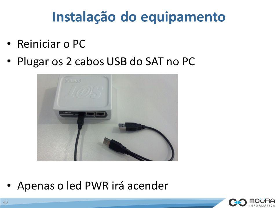 Instalação do equipamento Reiniciar o PC Plugar os 2 cabos USB do SAT no PC Apenas o led PWR irá acender 42