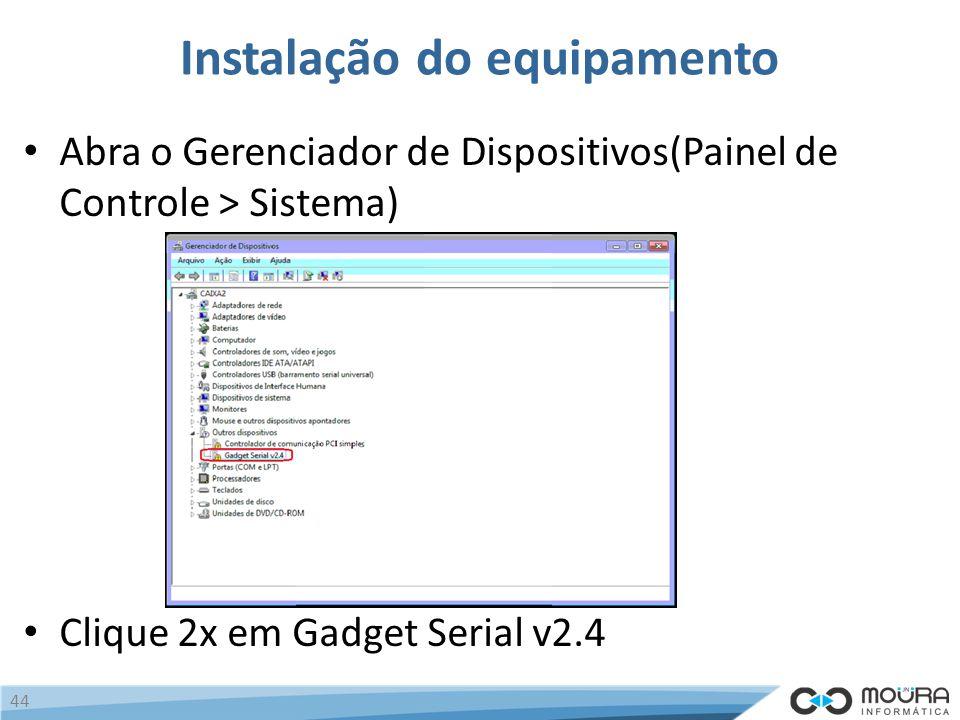 Instalação do equipamento Abra o Gerenciador de Dispositivos(Painel de Controle > Sistema) Clique 2x em Gadget Serial v2.4 44
