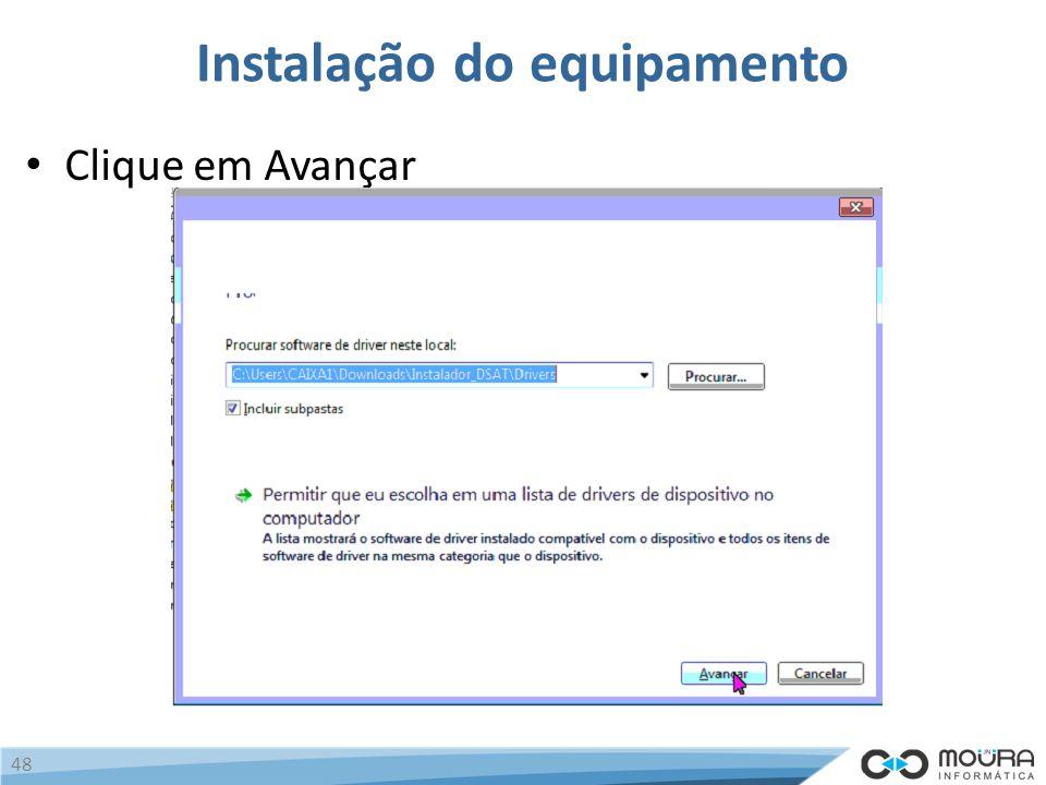 Instalação do equipamento Clique em Avançar 48