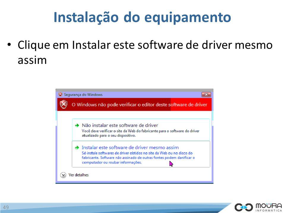 Instalação do equipamento Clique em Instalar este software de driver mesmo assim 49