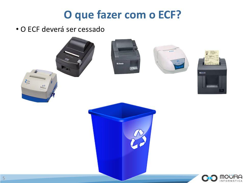 O que fazer com o ECF? 5 O ECF deverá ser cessado