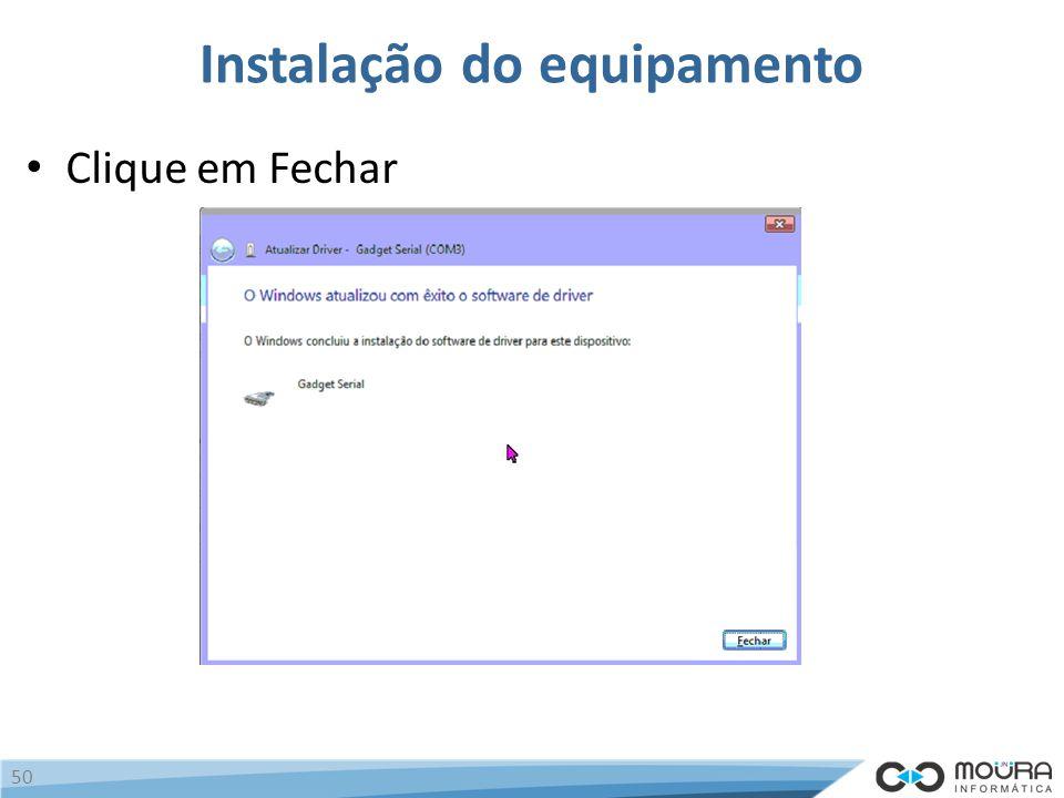 Instalação do equipamento Clique em Fechar 50