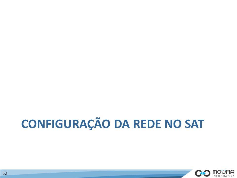 CONFIGURAÇÃO DA REDE NO SAT 52