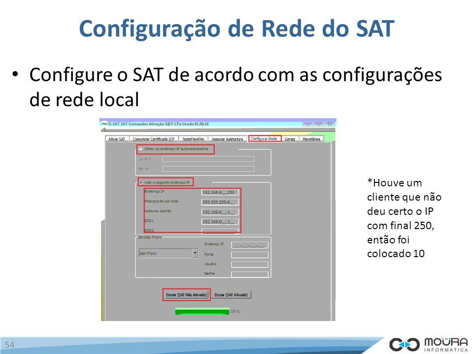 Configuração de Rede do SAT Configure o SAT de acordo com as configurações de rede local 54 *Houve um cliente que não deu certo o IP com final 250, então foi colocado 10