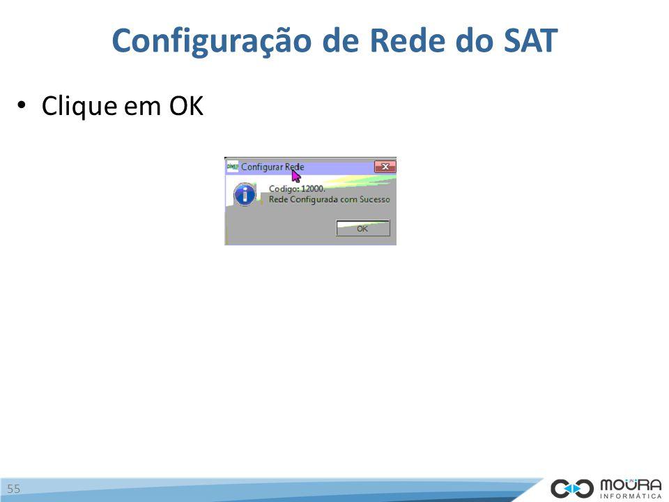 Configuração de Rede do SAT Clique em OK 55