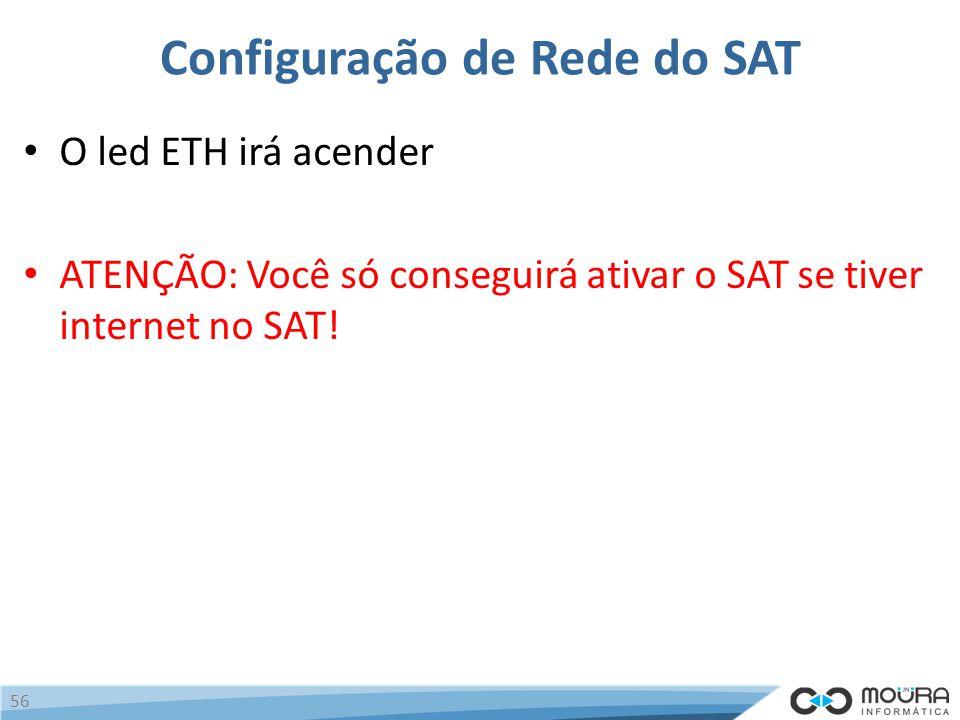 Configuração de Rede do SAT O led ETH irá acender ATENÇÃO: Você só conseguirá ativar o SAT se tiver internet no SAT.