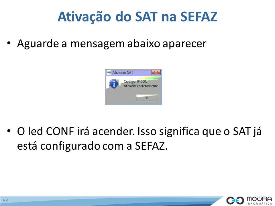 Ativação do SAT na SEFAZ Aguarde a mensagem abaixo aparecer O led CONF irá acender.