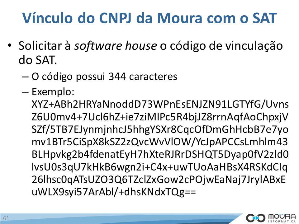 Vínculo do CNPJ da Moura com o SAT Solicitar à software house o código de vinculação do SAT.