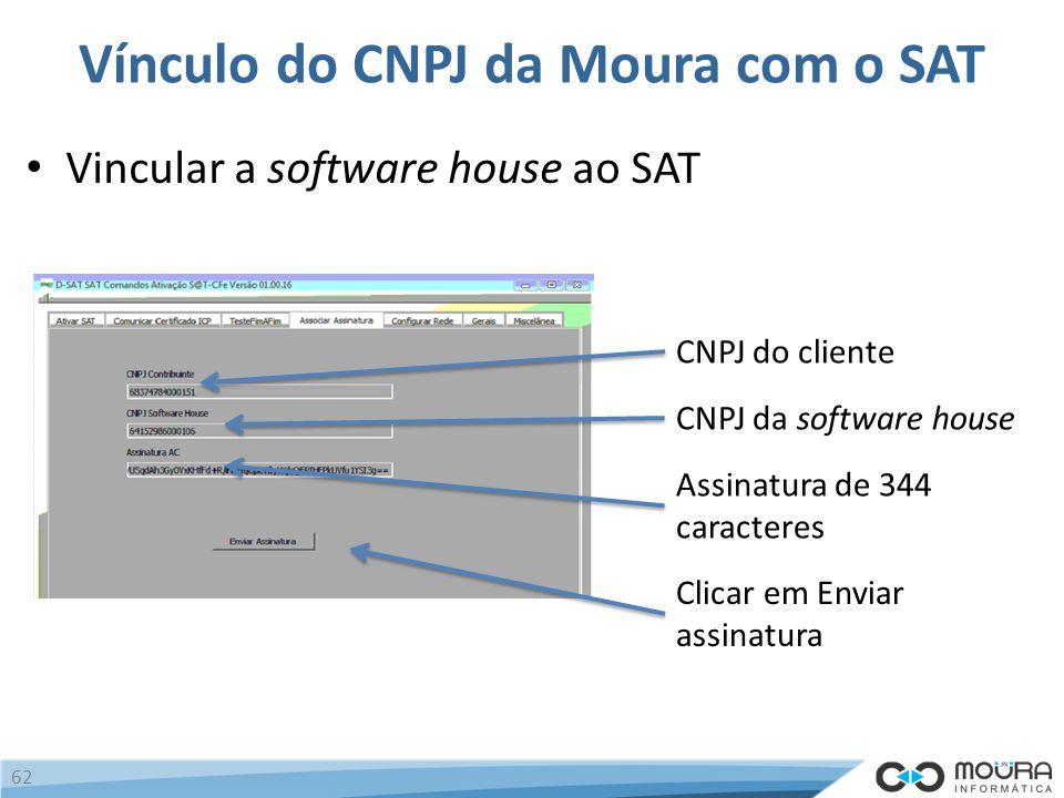 Vínculo do CNPJ da Moura com o SAT Vincular a software house ao SAT 62 CNPJ do cliente CNPJ da software house Assinatura de 344 caracteres Clicar em Enviar assinatura