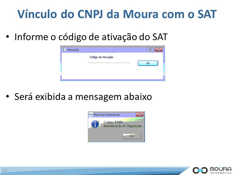 Vínculo do CNPJ da Moura com o SAT Informe o código de ativação do SAT Será exibida a mensagem abaixo 63