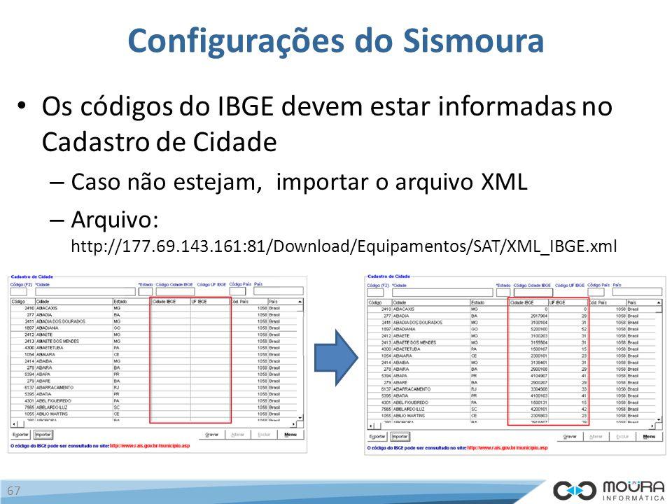 Configurações do Sismoura Os códigos do IBGE devem estar informadas no Cadastro de Cidade – Caso não estejam, importar o arquivo XML – Arquivo: http://177.69.143.161:81/Download/Equipamentos/SAT/XML_IBGE.xml 67