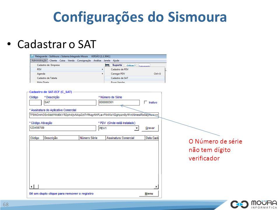 Configurações do Sismoura Cadastrar o SAT 68 O Número de série não tem dígito verificador