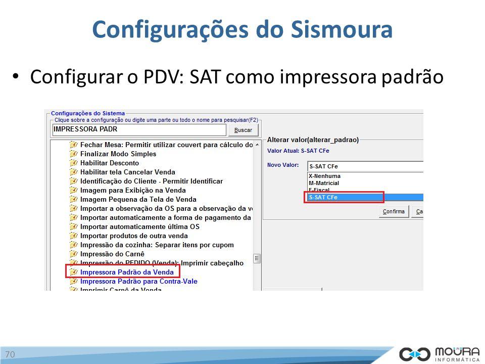 Configurações do Sismoura Configurar o PDV: SAT como impressora padrão 70
