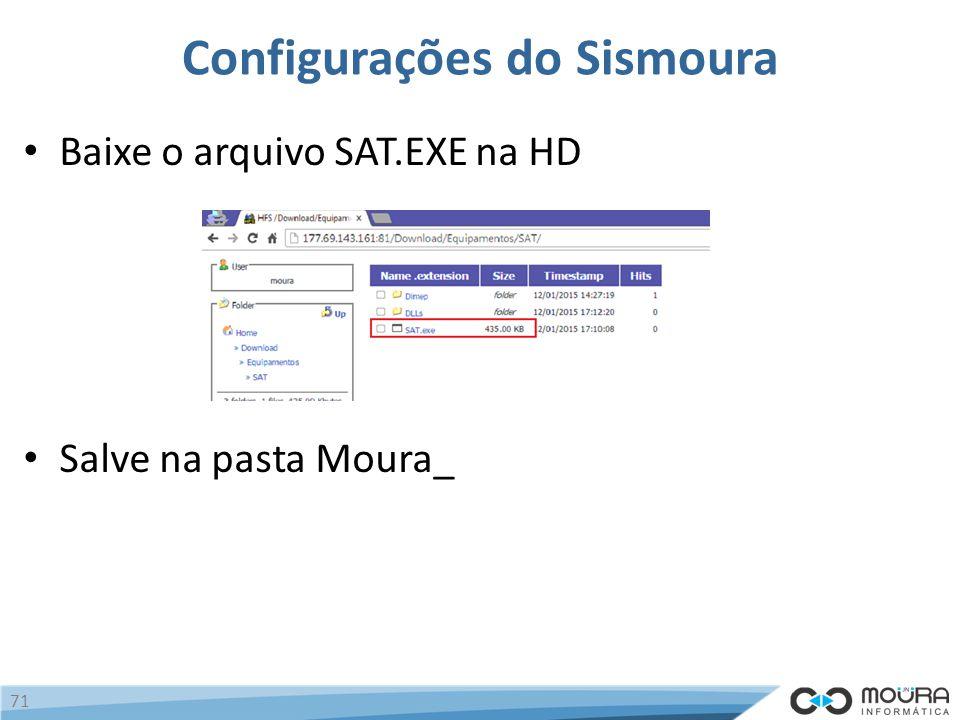 Configurações do Sismoura Baixe o arquivo SAT.EXE na HD Salve na pasta Moura_ 71