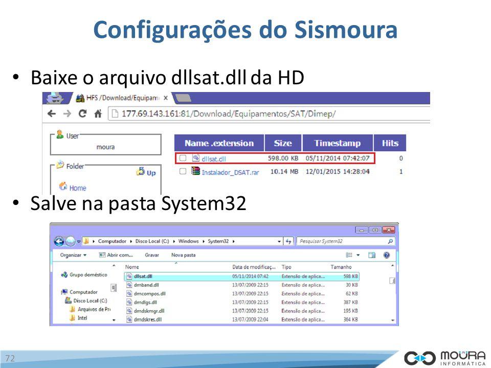 Configurações do Sismoura Baixe o arquivo dllsat.dll da HD Salve na pasta System32 72