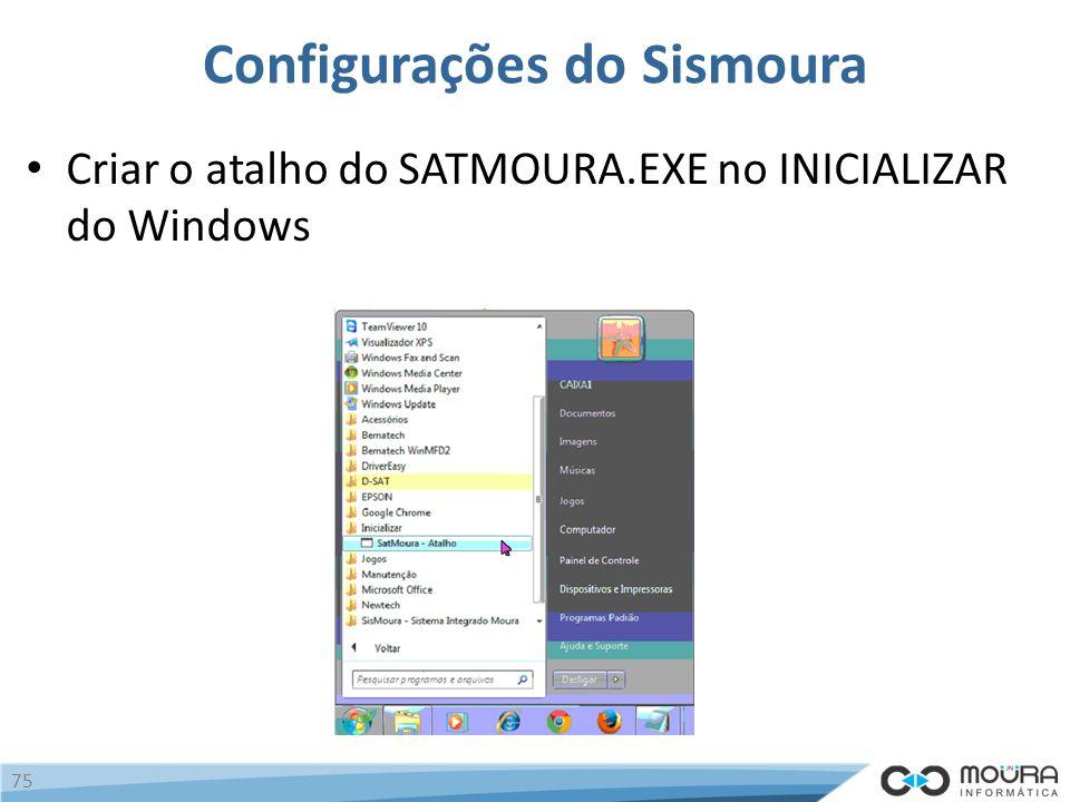 Configurações do Sismoura Criar o atalho do SATMOURA.EXE no INICIALIZAR do Windows 75