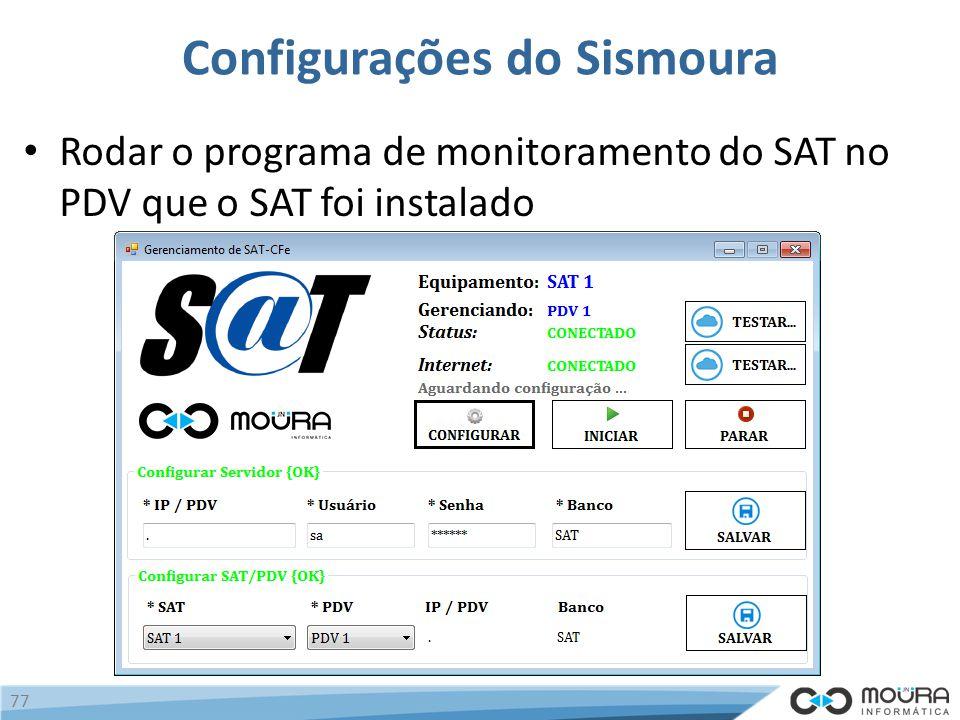 Configurações do Sismoura Rodar o programa de monitoramento do SAT no PDV que o SAT foi instalado 77