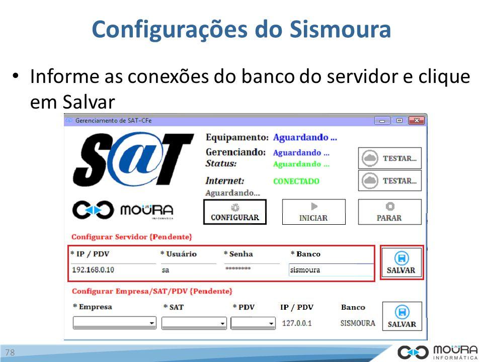 Configurações do Sismoura Informe as conexões do banco do servidor e clique em Salvar 78