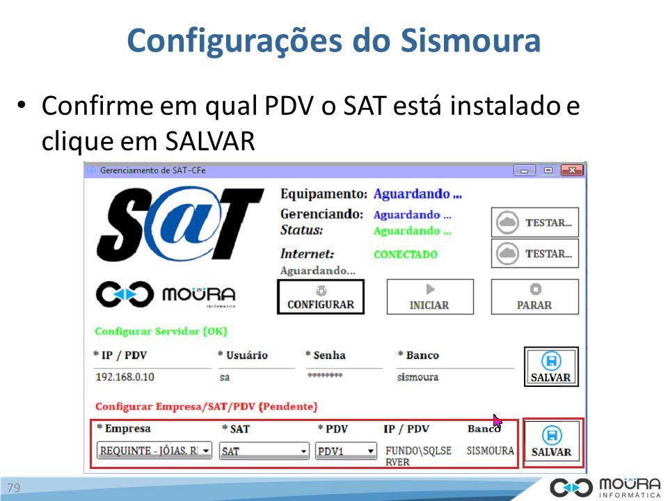 Configurações do Sismoura Confirme em qual PDV o SAT está instalado e clique em SALVAR 79