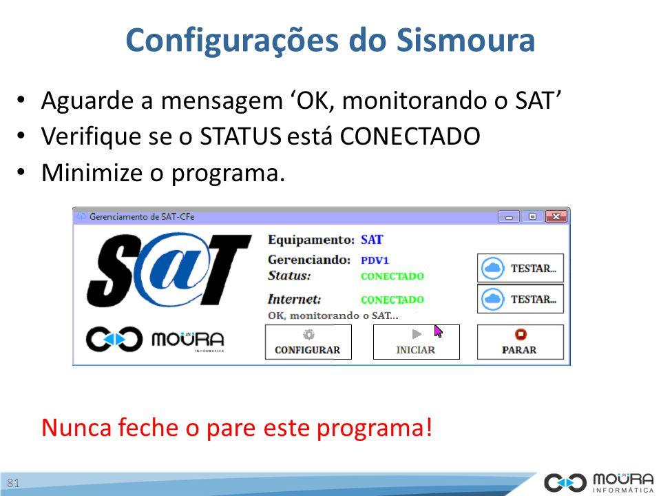 Configurações do Sismoura Aguarde a mensagem 'OK, monitorando o SAT' Verifique se o STATUS está CONECTADO Minimize o programa.