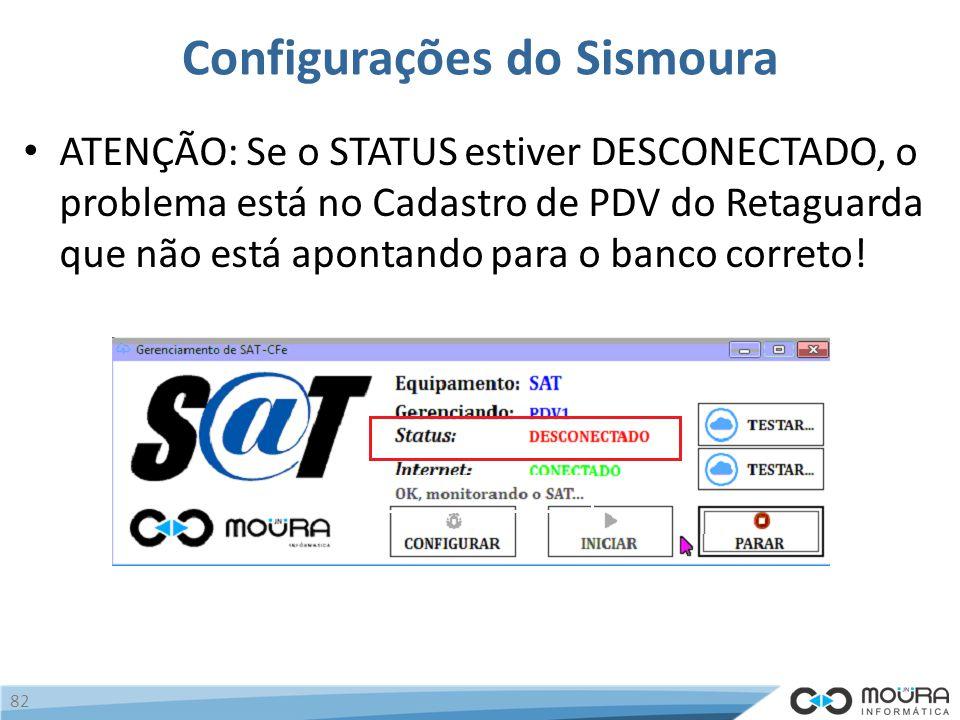 Configurações do Sismoura ATENÇÃO: Se o STATUS estiver DESCONECTADO, o problema está no Cadastro de PDV do Retaguarda que não está apontando para o banco correto.
