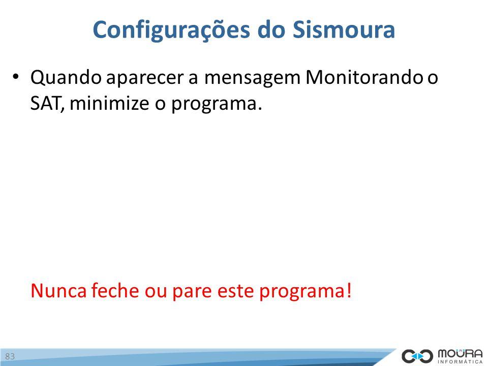 Configurações do Sismoura Quando aparecer a mensagem Monitorando o SAT, minimize o programa.