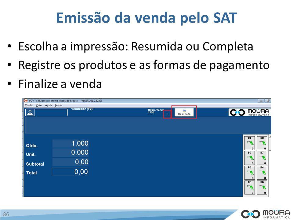 Emissão da venda pelo SAT Escolha a impressão: Resumida ou Completa Registre os produtos e as formas de pagamento Finalize a venda 86