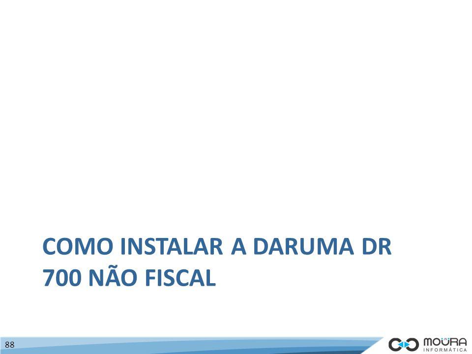 COMO INSTALAR A DARUMA DR 700 NÃO FISCAL 88