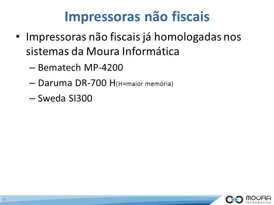 Impressoras não fiscais Impressoras não fiscais já homologadas nos sistemas da Moura Informática – Bematech MP-4200 – Daruma DR-700 H (H=maior memória) – Sweda SI300 9