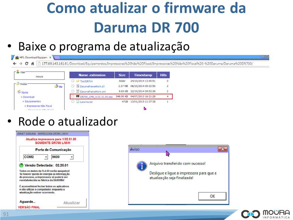 Como atualizar o firmware da Daruma DR 700 Baixe o programa de atualização Rode o atualizador 91