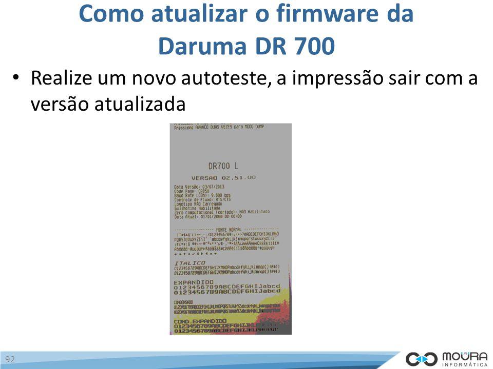 Como atualizar o firmware da Daruma DR 700 Realize um novo autoteste, a impressão sair com a versão atualizada 92