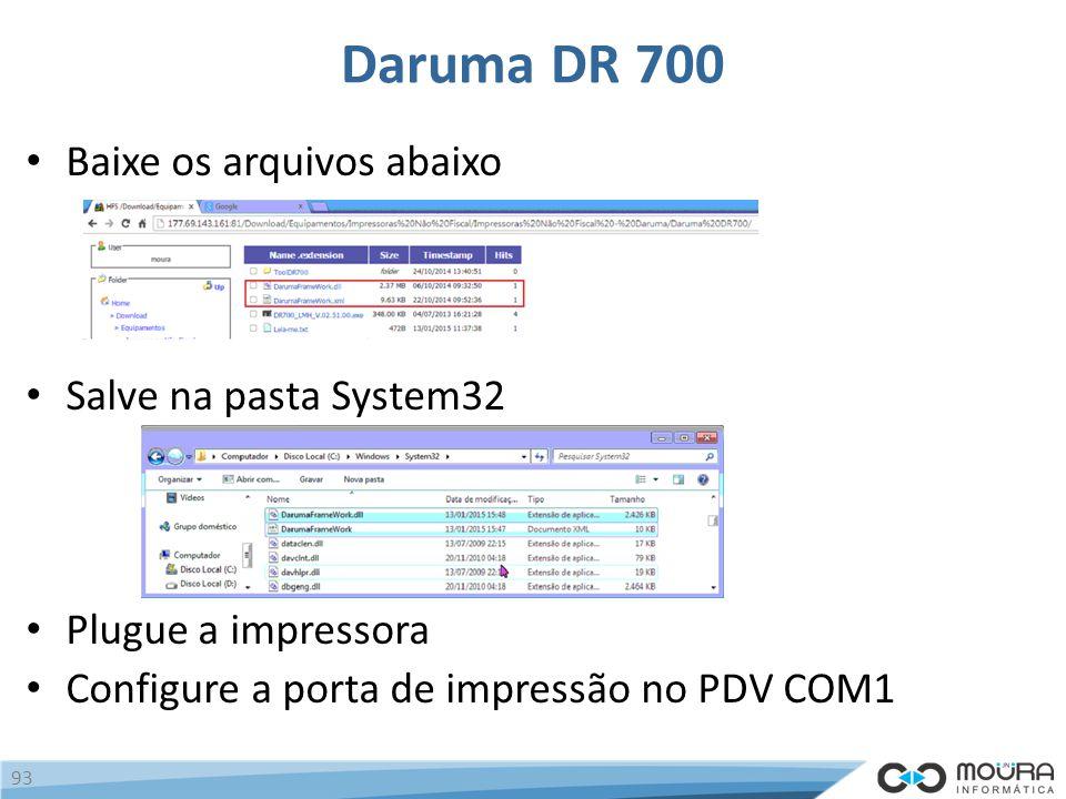 Daruma DR 700 Baixe os arquivos abaixo Salve na pasta System32 Plugue a impressora Configure a porta de impressão no PDV COM1 93