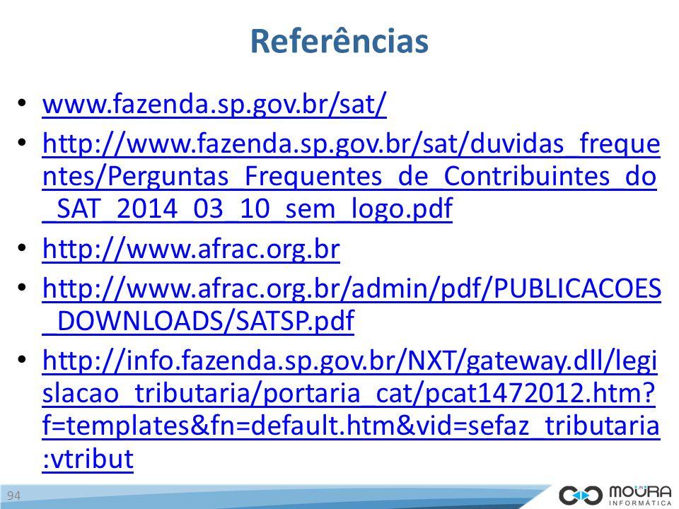 Referências www.fazenda.sp.gov.br/sat/ http://www.fazenda.sp.gov.br/sat/duvidas_freque ntes/Perguntas_Frequentes_de_Contribuintes_do _SAT_2014_03_10_sem_logo.pdf http://www.fazenda.sp.gov.br/sat/duvidas_freque ntes/Perguntas_Frequentes_de_Contribuintes_do _SAT_2014_03_10_sem_logo.pdf http://www.afrac.org.br http://www.afrac.org.br/admin/pdf/PUBLICACOES _DOWNLOADS/SATSP.pdf http://www.afrac.org.br/admin/pdf/PUBLICACOES _DOWNLOADS/SATSP.pdf http://info.fazenda.sp.gov.br/NXT/gateway.dll/legi slacao_tributaria/portaria_cat/pcat1472012.htm.