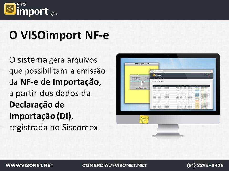 O VISOimport NF-e O sistema gera arquivos que possibilitam a emissão da NF-e de Importação, a partir dos dados da Declaração de Importação (DI), regis