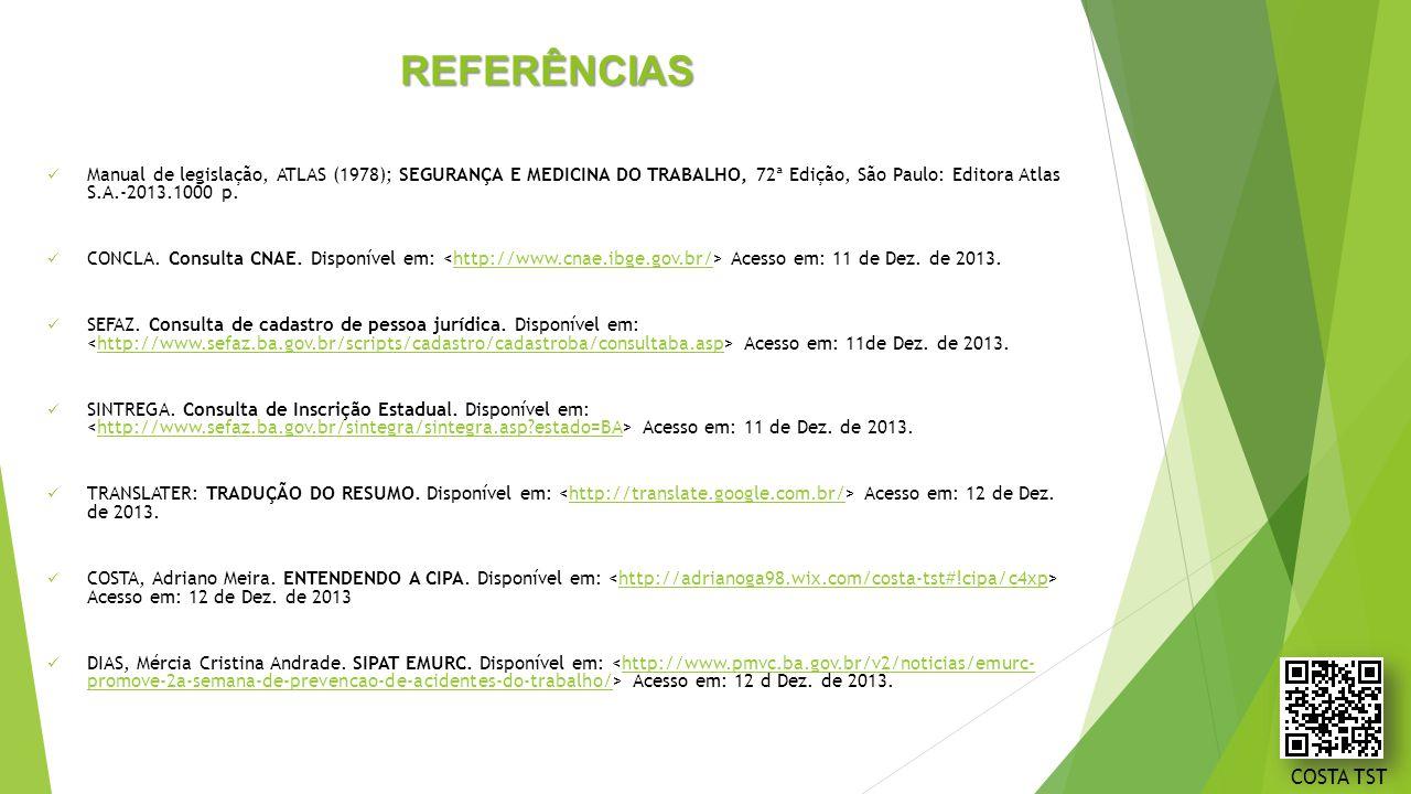 REFERÊNCIAS Manual de legislação, ATLAS (1978); SEGURANÇA E MEDICINA DO TRABALHO, 72ª Edição, São Paulo: Editora Atlas S.A.-2013.1000 p. CONCLA. Consu