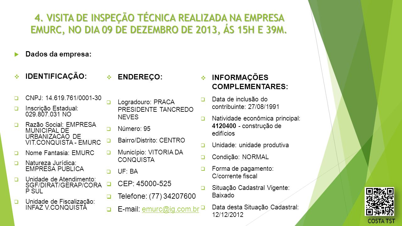 4. VISITA DE INSPEÇÃO TÉCNICA REALIZADA NA EMPRESA EMURC, NO DIA 09 DE DEZEMBRO DE 2013, ÁS 15H E 39M.  Dados da empresa:  IDENTIFICAÇÃO:  CNPJ: 14