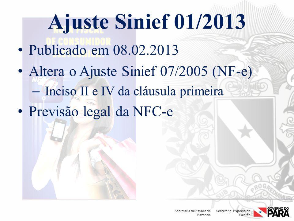 Secretaria Especial de Gestão Secretaria de Estado da Fazenda Ajuste Sinief 01/2013 Publicado em 08.02.2013 Altera o Ajuste Sinief 07/2005 (NF-e) – In