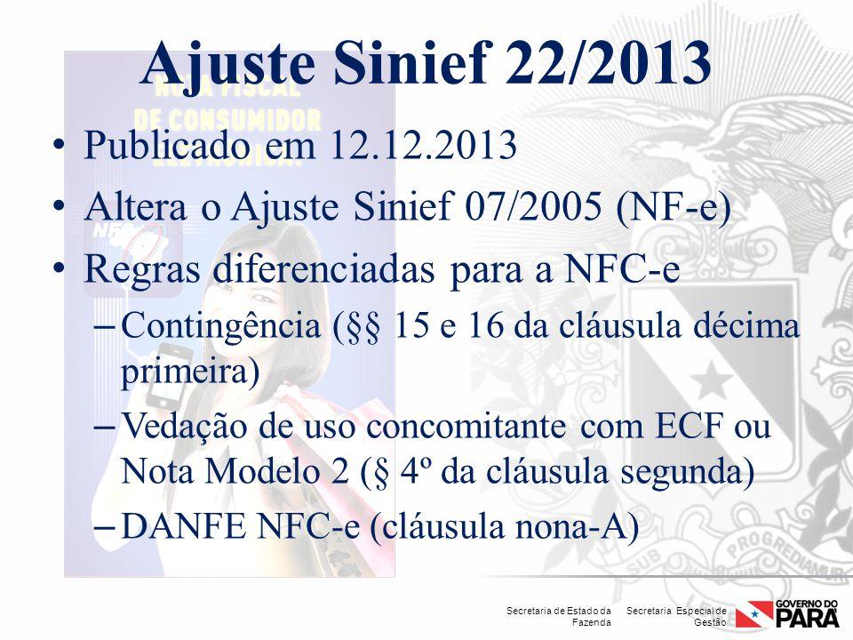 Secretaria Especial de Gestão Secretaria de Estado da Fazenda Ajuste Sinief 22/2013 Publicado em 12.12.2013 Altera o Ajuste Sinief 07/2005 (NF-e) Regr